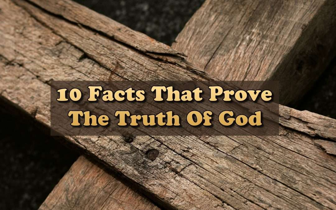 10 Facts That Prove The Truth Of God