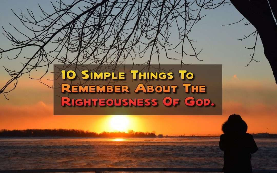 10 Things To Know About The Righteousness Of God.