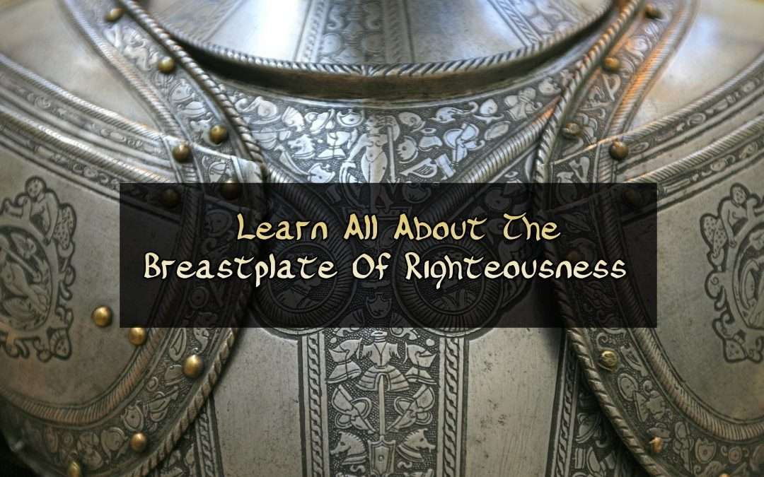 Learn All About The Breastplate Of Righteousness