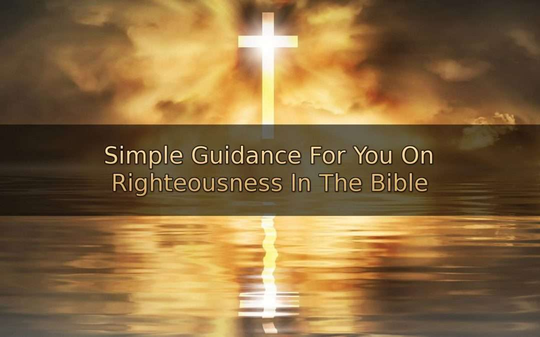 Simple Guidance For You On Righteousness In The Bible