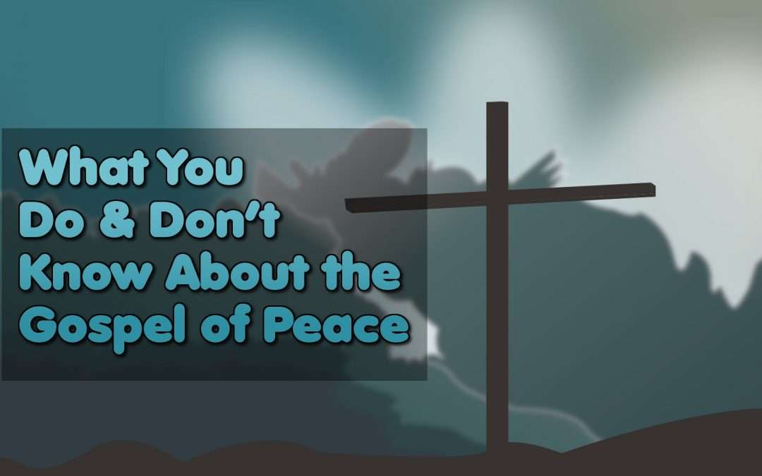 What You Do & Don't Know About the Gospel of Peace