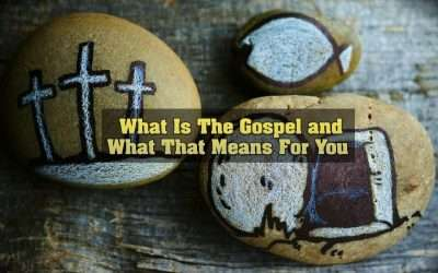What Is The Gospel & What That Means For You