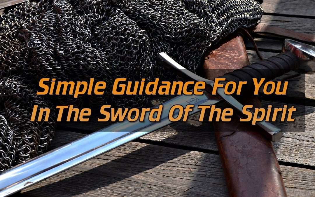 Simple Guidance For You in the Sword of the Spirit