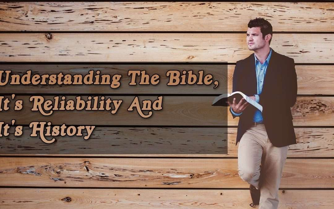 Understanding The Bible, It's Reliability And It's History