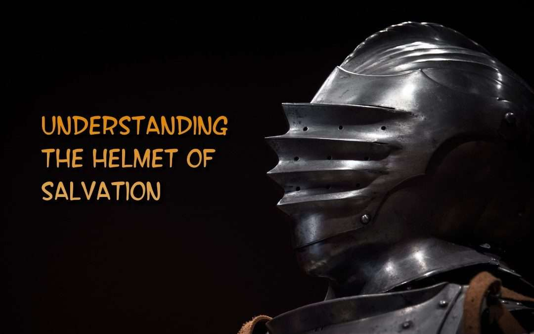 Understanding The Helmet Of Salvation