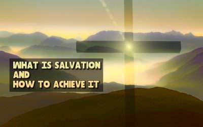 What Is Salvation And How To Achieve It