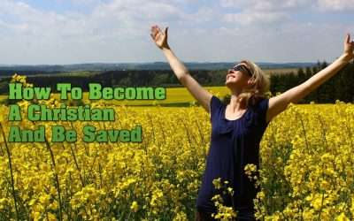 How To Become A Christian And Be Saved
