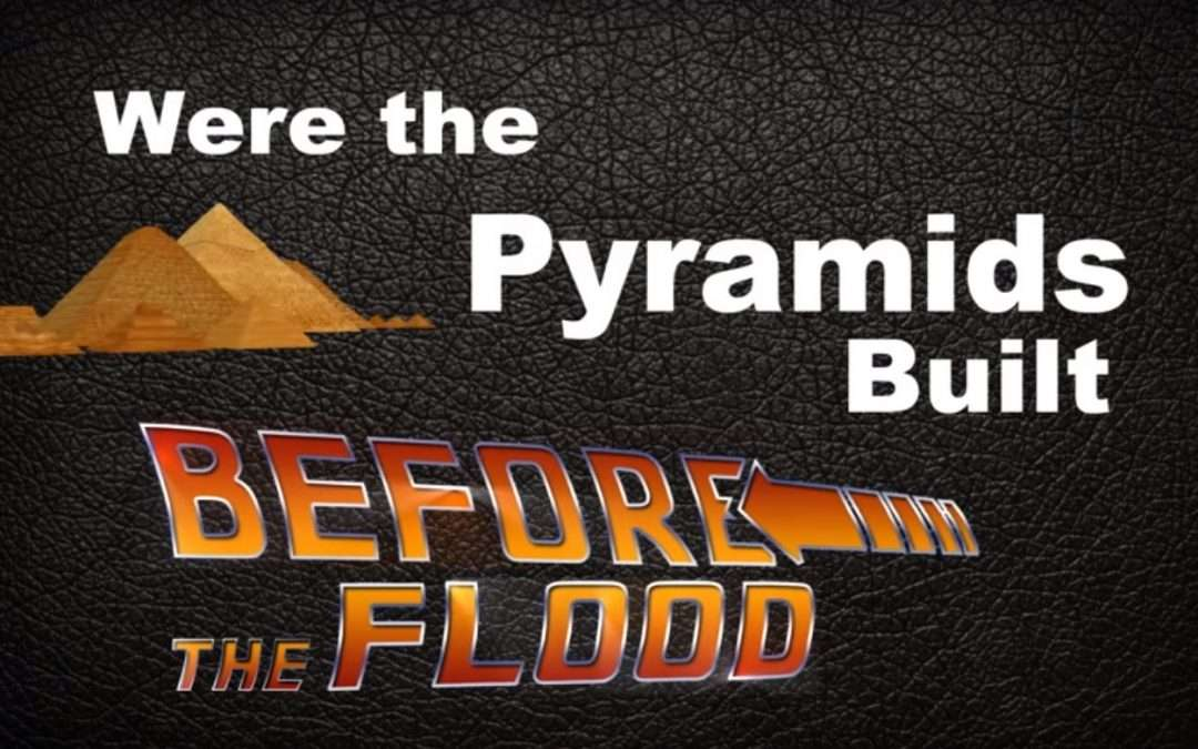 Were the Pyramids Built Before the Flood